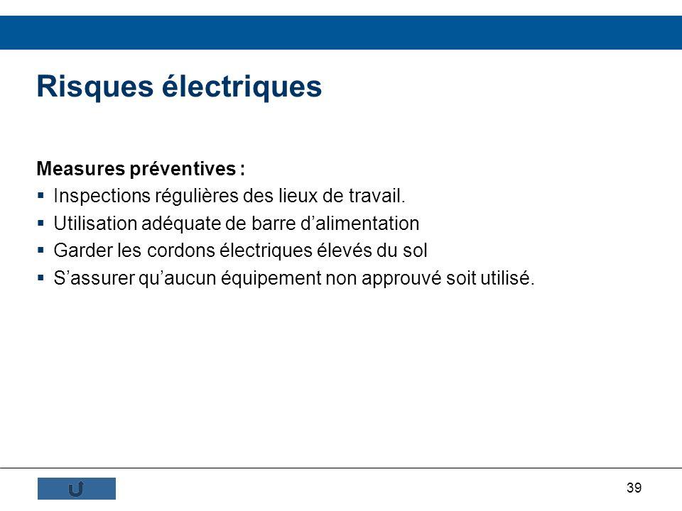 39 Measures préventives : Inspections régulières des lieux de travail. Utilisation adéquate de barre dalimentation Garder les cordons électriques élev
