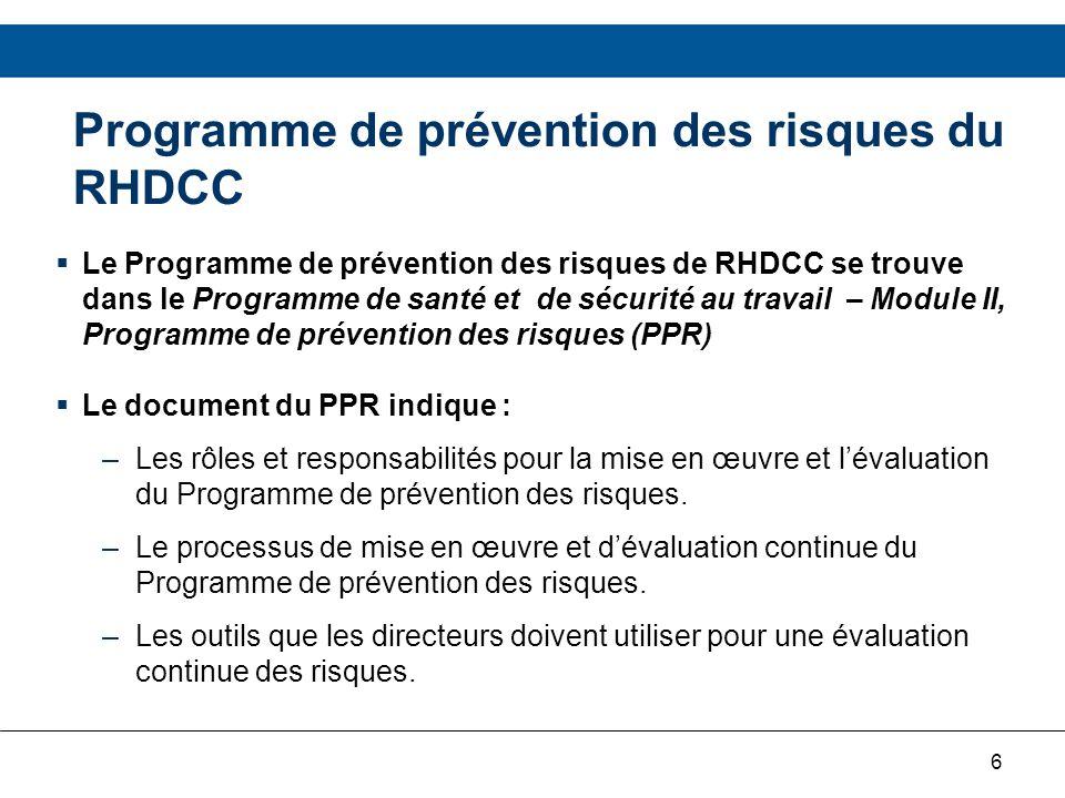 7 Programme de prévention des risques du RHDCC Le processus de mise en œuvre et dévaluation du PPR tel quil est décrit dans le document du PPR est le suivant : Étape 1Créer une méthode pour le recensement et lévaluation des risques.