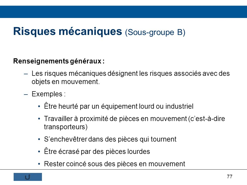 77 Risques mécaniques (Sous-groupe B) Renseignements généraux : –Les risques mécaniques désignent les risques associés avec des objets en mouvement. –