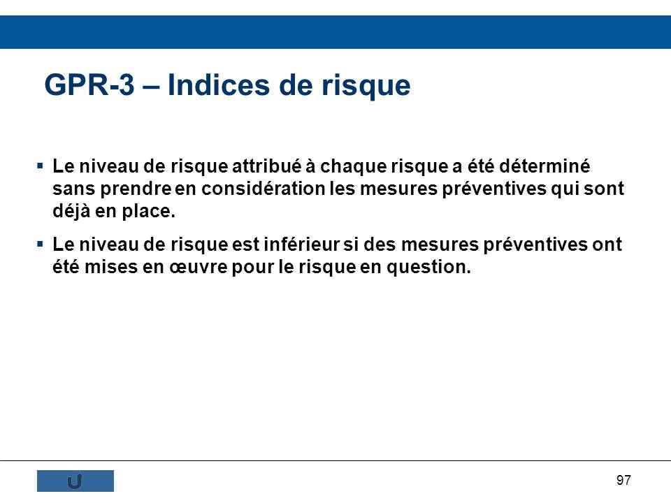 97 GPR-3 – Indices de risque Le niveau de risque attribué à chaque risque a été déterminé sans prendre en considération les mesures préventives qui so