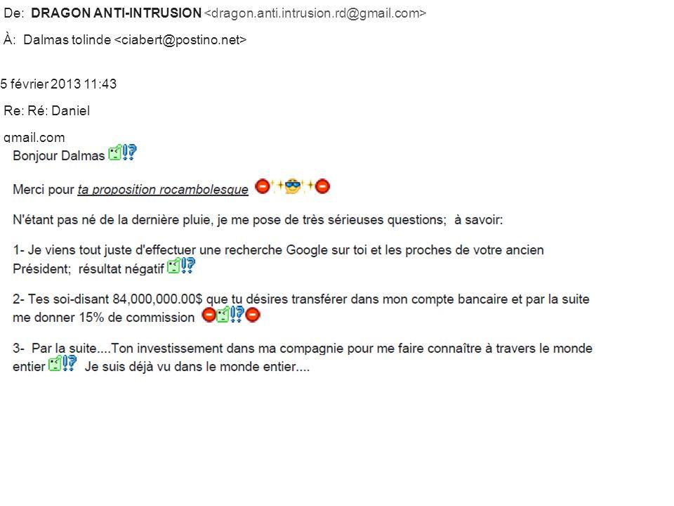 De: DRAGON ANTI-INTRUSION À: Dalmas tolinde 5 février 2013 11:43 Re: Ré: Daniel gmail.com