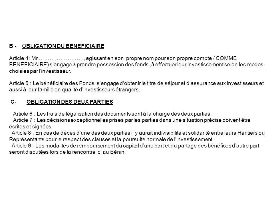 B - OBLIGATION DU BENEFICIAIRE Article 4: Mr ……………………., agissant en son propre nom pour son propre compte ( COMME BENEFICIAIRE) sengage à prendre poss
