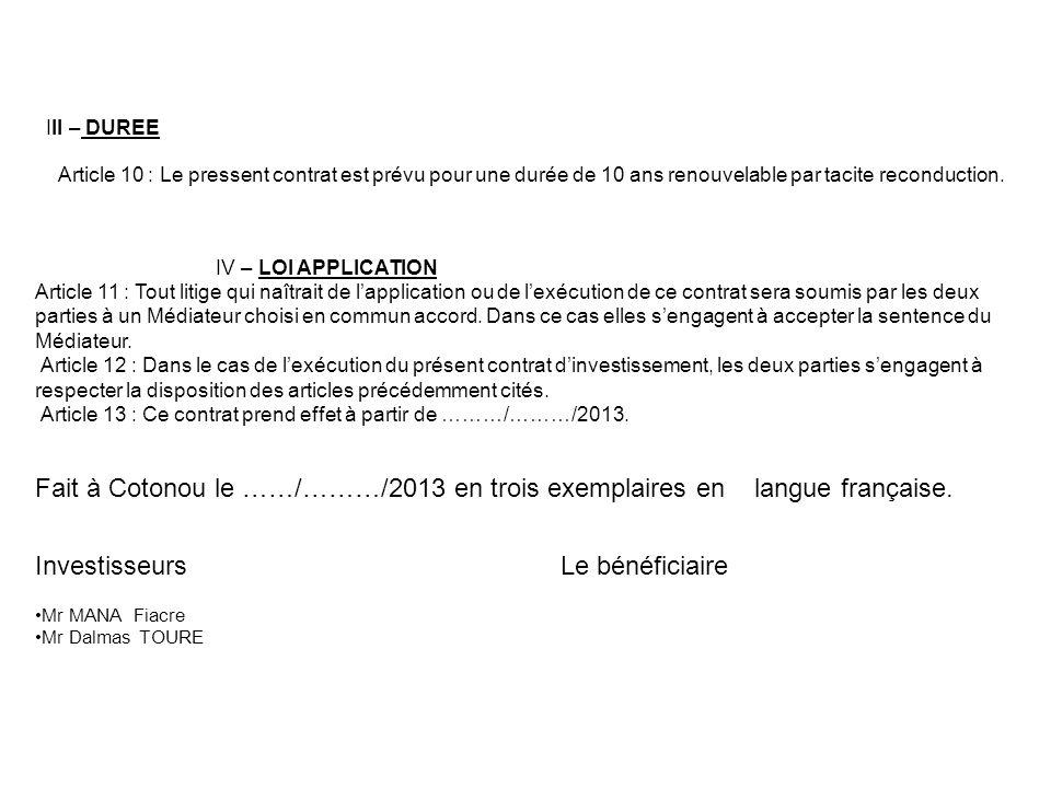 III – DUREE Article 10 : Le pressent contrat est prévu pour une durée de 10 ans renouvelable par tacite reconduction.