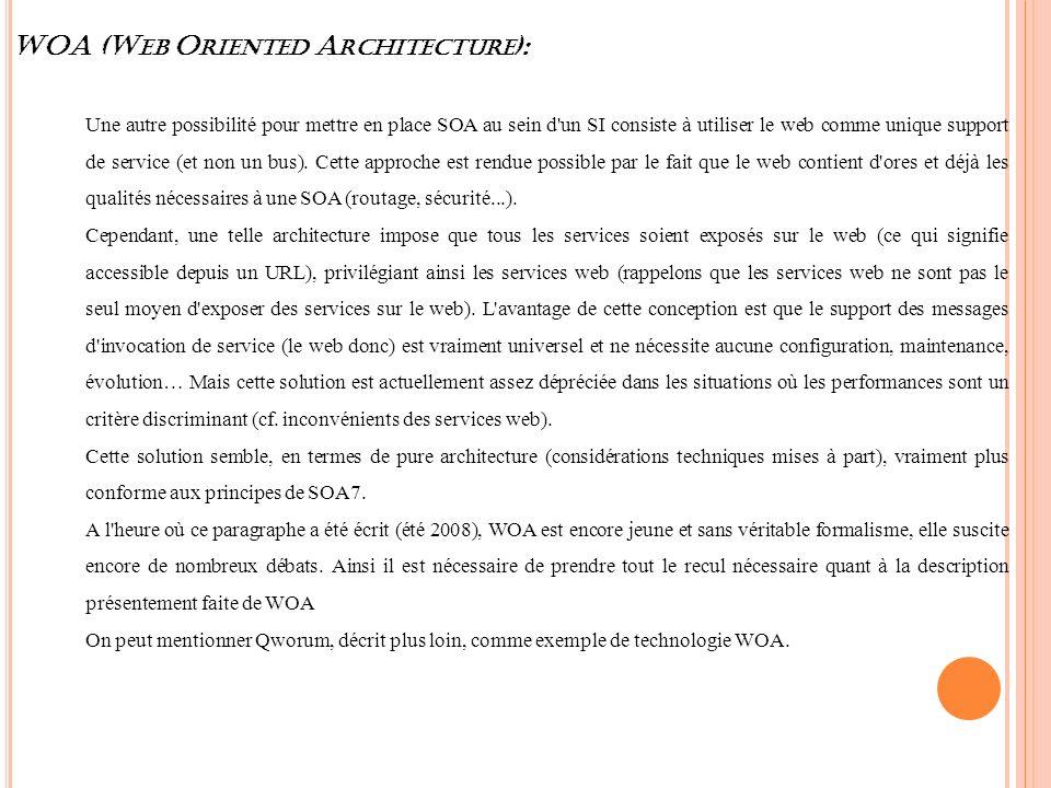 WOA (W EB O RIENTED A RCHITECTURE ): Une autre possibilité pour mettre en place SOA au sein d'un SI consiste à utiliser le web comme unique support de