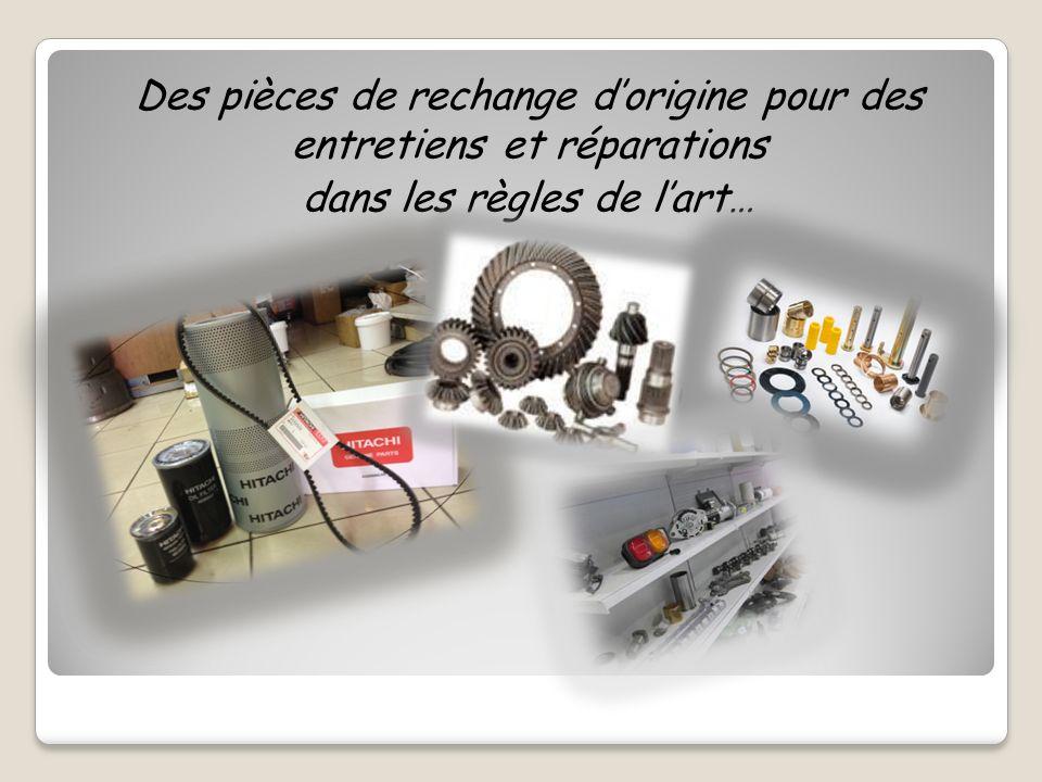 Des pièces de rechange dorigine pour des entretiens et réparations dans les règles de lart…
