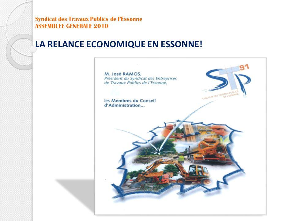 Syndicat des Travaux Publics de lEssonne ASSEMBLEE GENERALE 2010 LA RELANCE ECONOMIQUE EN ESSONNE!