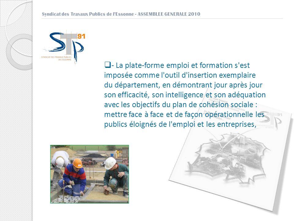 Syndicat des Travaux Publics de lEssonne - ASSEMBLEE GENERALE 2010 - La plate-forme emploi et formation s'est imposée comme l'outil d'insertion exempl