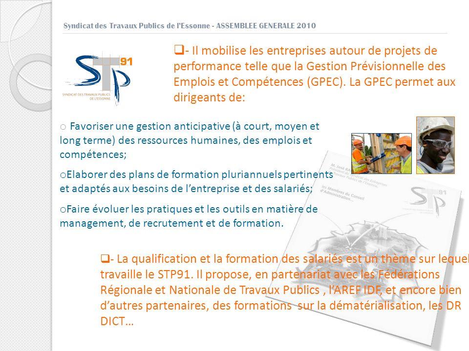 Syndicat des Travaux Publics de lEssonne - ASSEMBLEE GENERALE 2010 - Il mobilise les entreprises autour de projets de performance telle que la Gestion Prévisionnelle des Emplois et Compétences (GPEC).