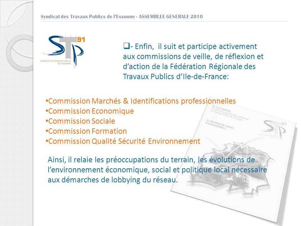 Syndicat des Travaux Publics de lEssonne - ASSEMBLEE GENERALE 2010 - Enfin, il suit et participe activement aux commissions de veille, de réflexion et