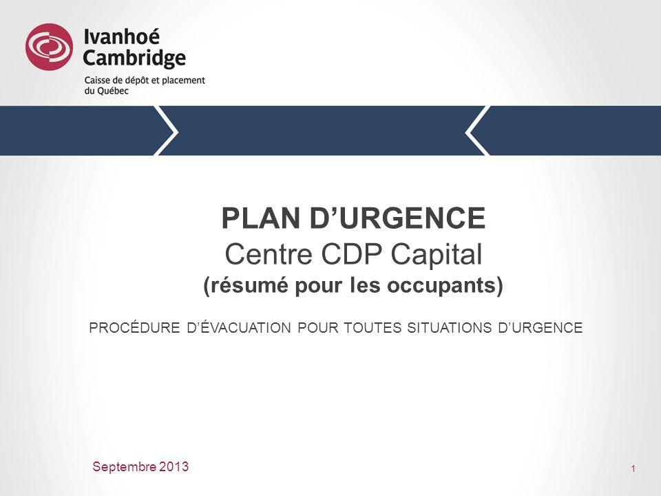 1 PLAN DURGENCE Centre CDP Capital (résumé pour les occupants) PROCÉDURE DÉVACUATION POUR TOUTES SITUATIONS DURGENCE Septembre 2013