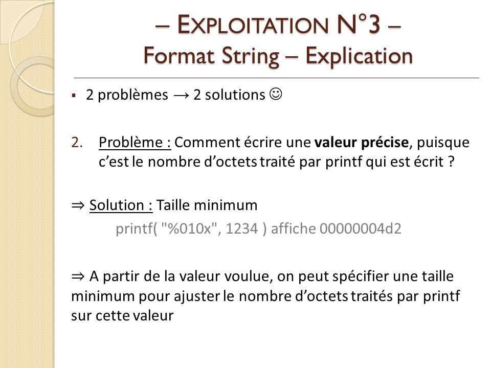 2 problèmes 2 solutions 2.Problème : Comment écrire une valeur précise, puisque cest le nombre doctets traité par printf qui est écrit .