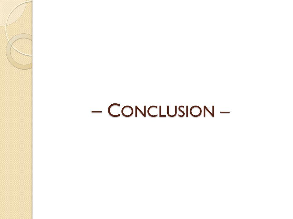 – C ONCLUSION –