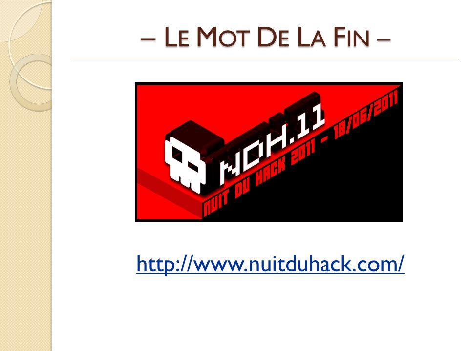 – L E M OT D E L A F IN – http://www.nuitduhack.com/