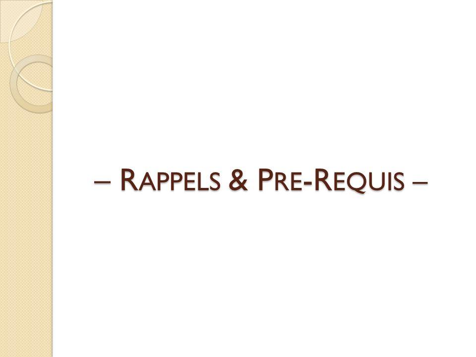 – R APPELS & P RE -R EQUIS –
