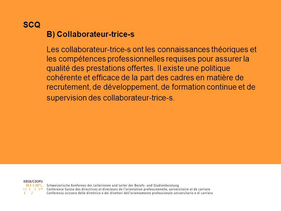 SCQ B) Collaborateur-trice-s Les collaborateur-trice-s ont les connaissances théoriques et les compétences professionnelles requises pour assurer la qualité des prestations offertes.