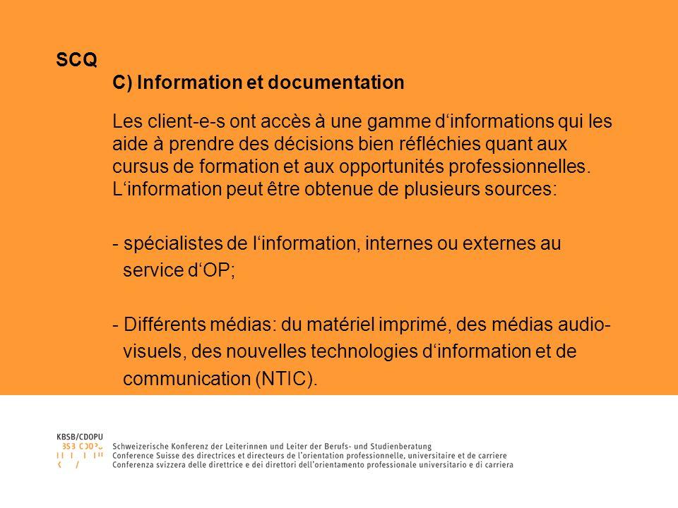 SCQ C) Information et documentation Les client-e-s ont accès à une gamme dinformations qui les aide à prendre des décisions bien réfléchies quant aux cursus de formation et aux opportunités professionnelles.