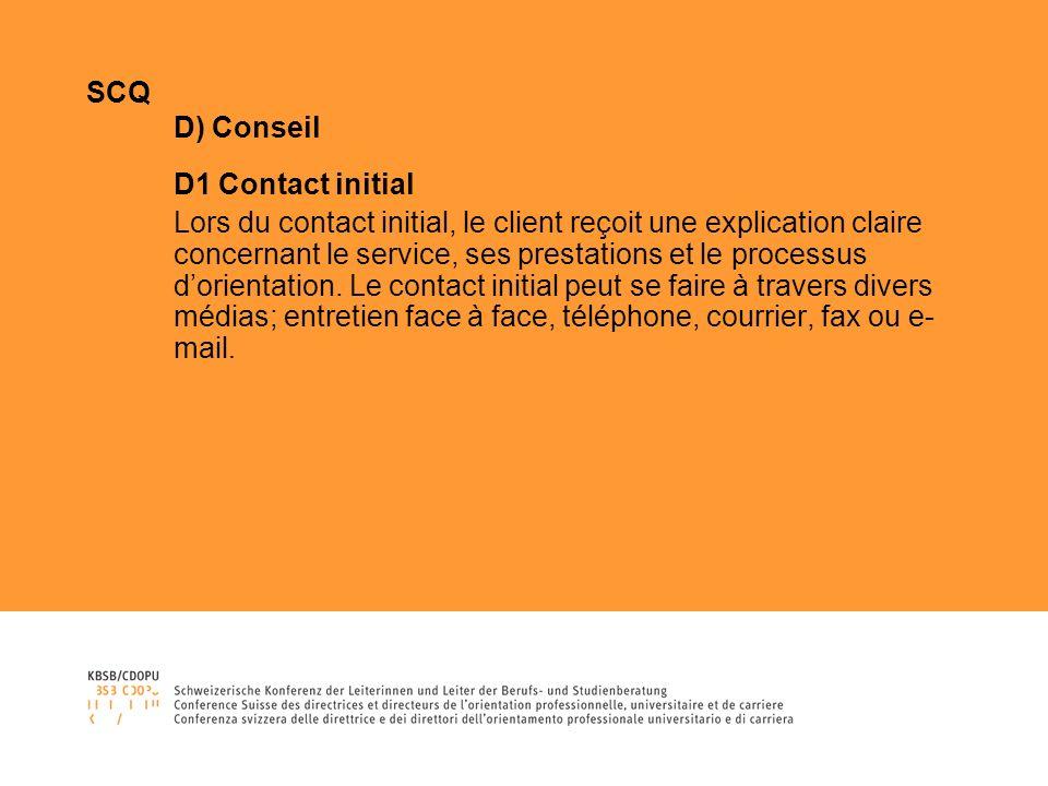 SCQ D) Conseil D1 Contact initial Lors du contact initial, le client reçoit une explication claire concernant le service, ses prestations et le processus dorientation.