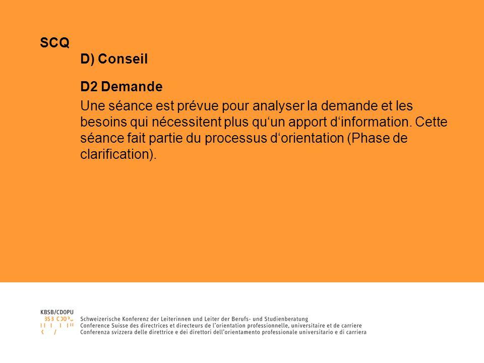 SCQ D) Conseil D2 Demande Une séance est prévue pour analyser la demande et les besoins qui nécessitent plus quun apport dinformation.