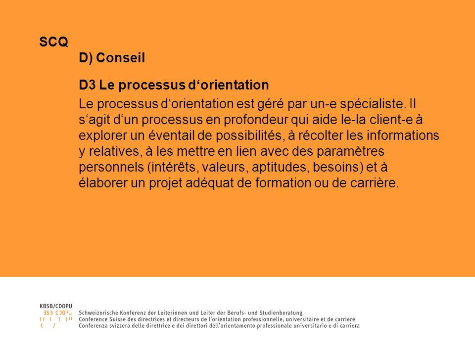 SCQ D) Conseil D3 Le processus dorientation Le processus dorientation est géré par un-e spécialiste.