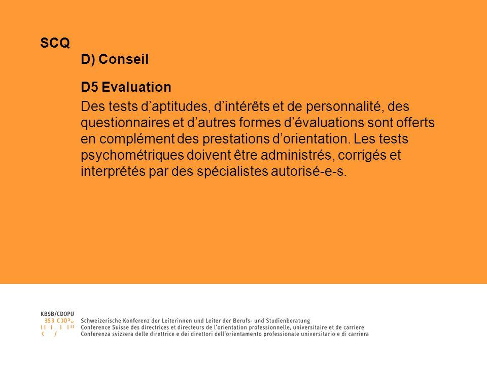 SCQ D) Conseil D5 Evaluation Des tests daptitudes, dintérêts et de personnalité, des questionnaires et dautres formes dévaluations sont offerts en complément des prestations dorientation.