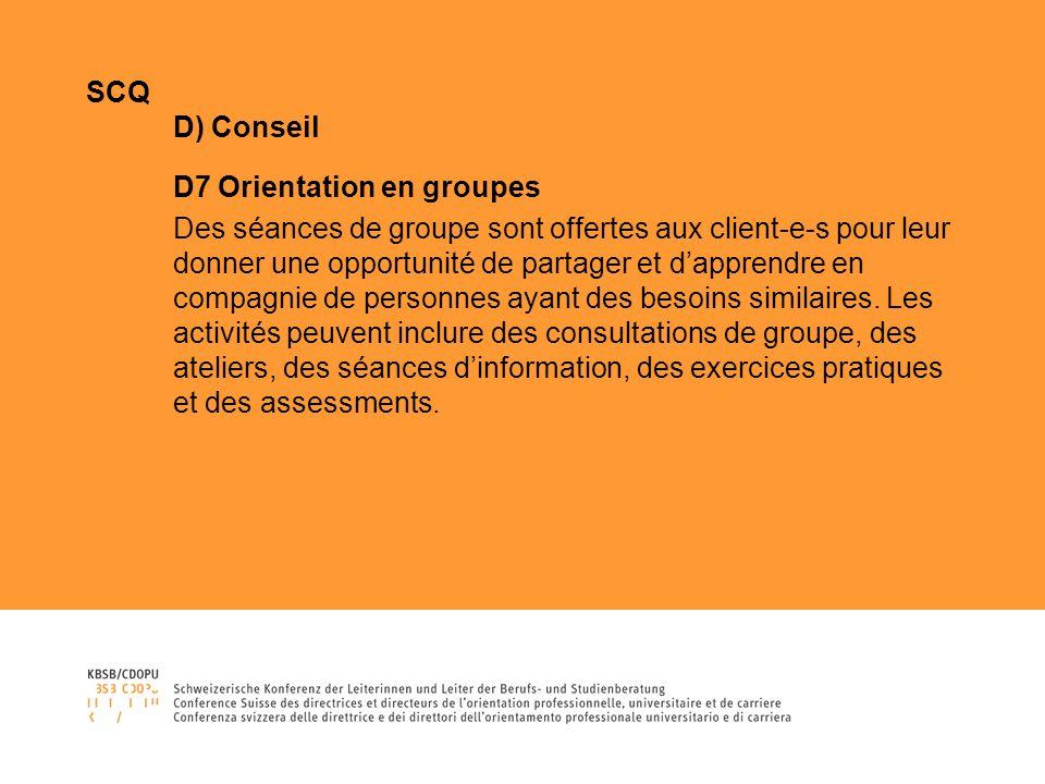 SCQ D) Conseil D7 Orientation en groupes Des séances de groupe sont offertes aux client-e-s pour leur donner une opportunité de partager et dapprendre en compagnie de personnes ayant des besoins similaires.