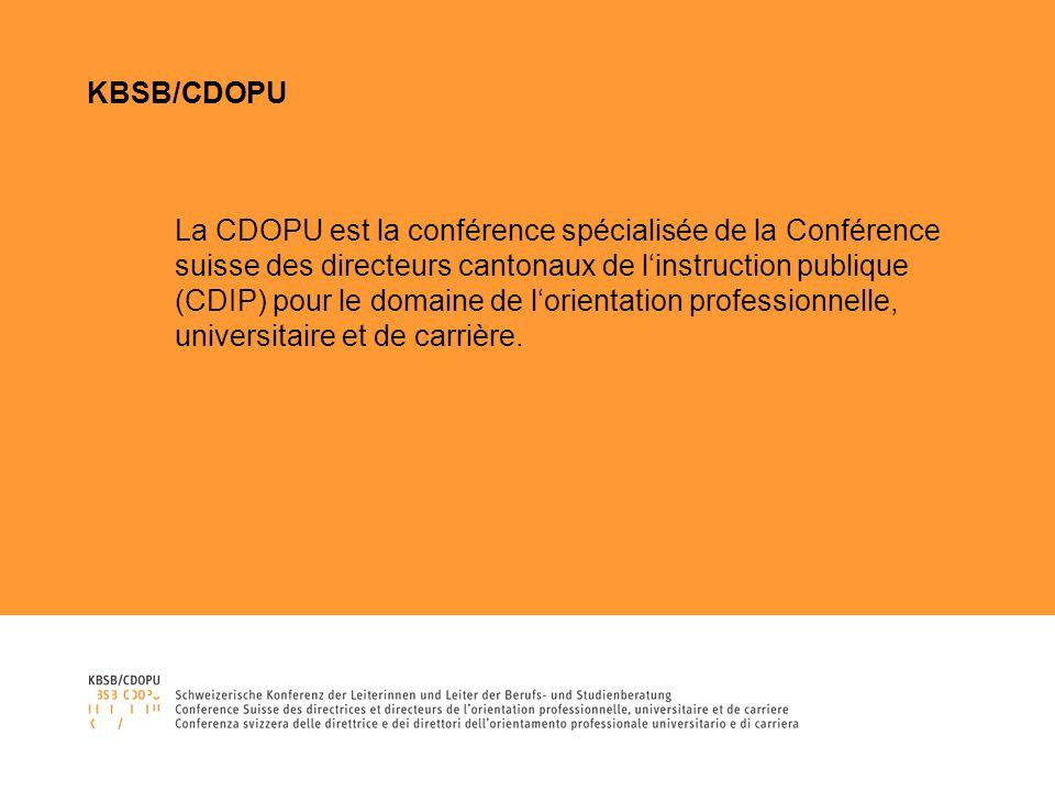 KBSB/CDOPU La CDOPU est la conférence spécialisée de la Conférence suisse des directeurs cantonaux de linstruction publique (CDIP) pour le domaine de lorientation professionnelle, universitaire et de carrière.