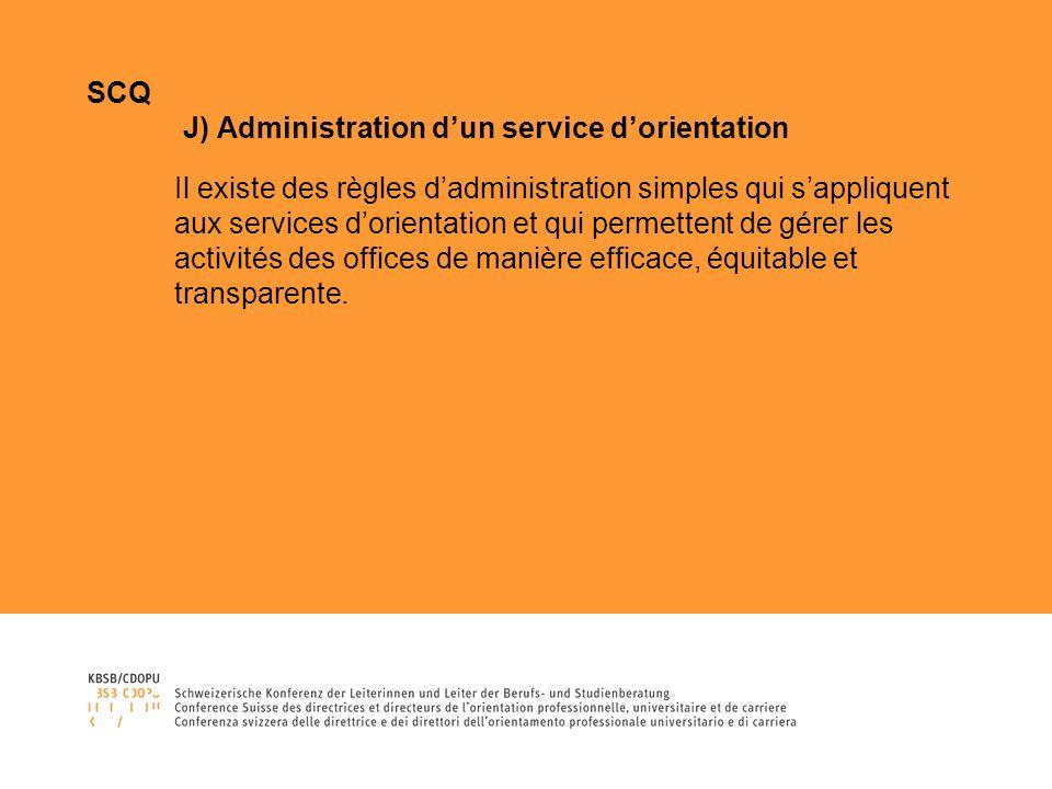 SCQ J) Administration dun service dorientation Il existe des règles dadministration simples qui sappliquent aux services dorientation et qui permettent de gérer les activités des offices de manière efficace, équitable et transparente.