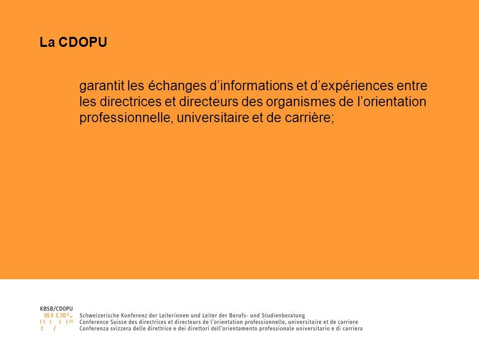 La CDOPU garantit les échanges dinformations et dexpériences entre les directrices et directeurs des organismes de lorientation professionnelle, universitaire et de carrière;