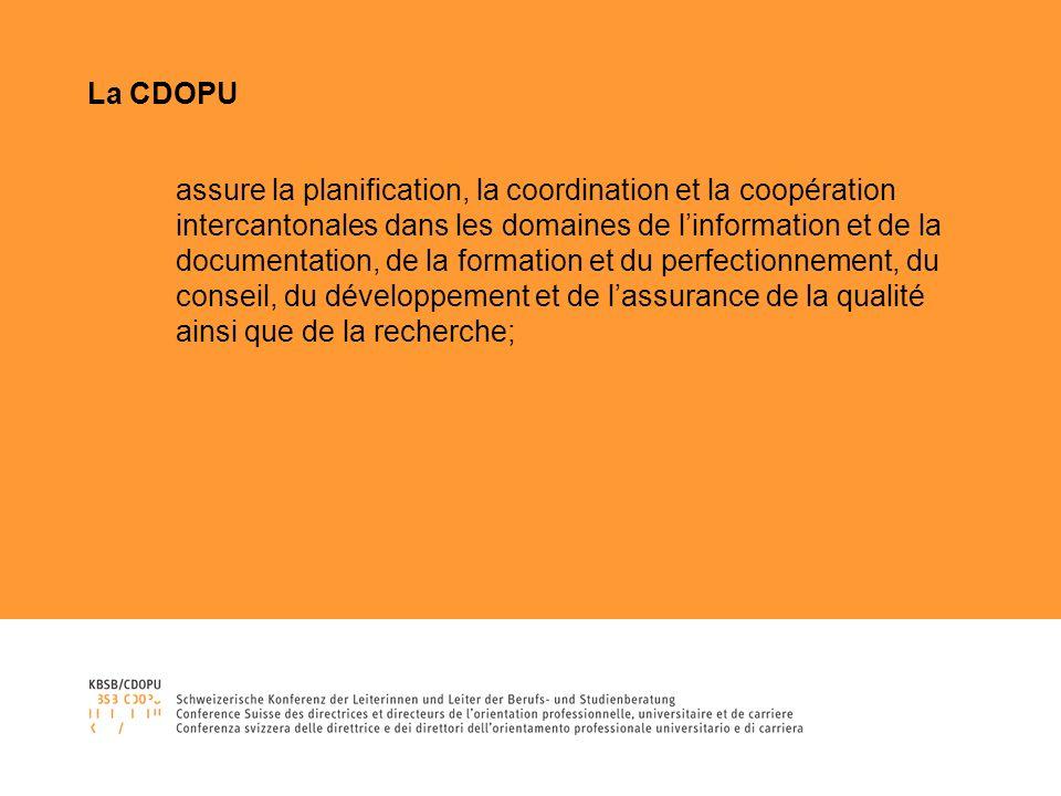 La CDOPU assure la planification, la coordination et la coopération intercantonales dans les domaines de linformation et de la documentation, de la formation et du perfectionnement, du conseil, du développement et de lassurance de la qualité ainsi que de la recherche;