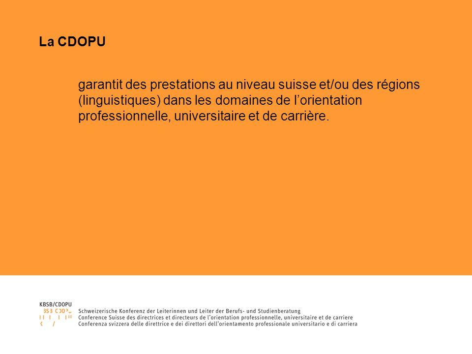 La CDOPU garantit des prestations au niveau suisse et/ou des régions (linguistiques) dans les domaines de lorientation professionnelle, universitaire et de carrière.