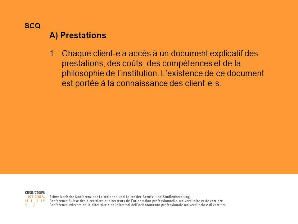 SCQ A) Prestations 1.Chaque client-e a accès à un document explicatif des prestations, des coûts, des compétences et de la philosophie de linstitution.