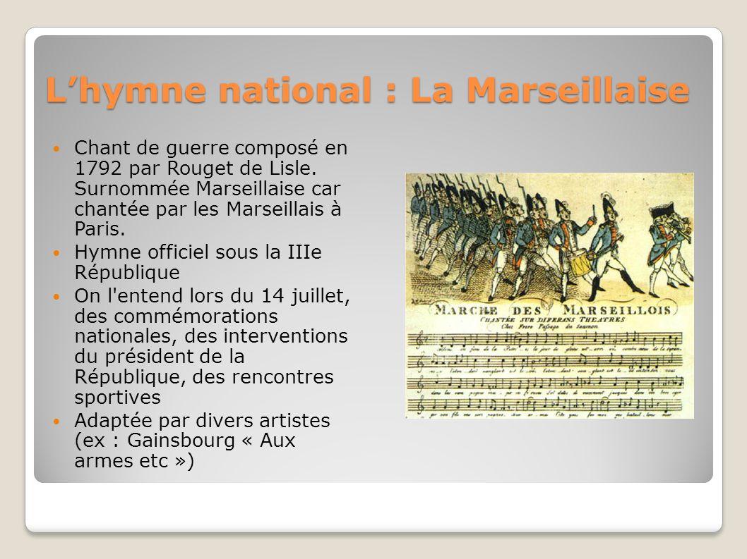 Lhymne national : La Marseillaise Chant de guerre composé en 1792 par Rouget de Lisle.