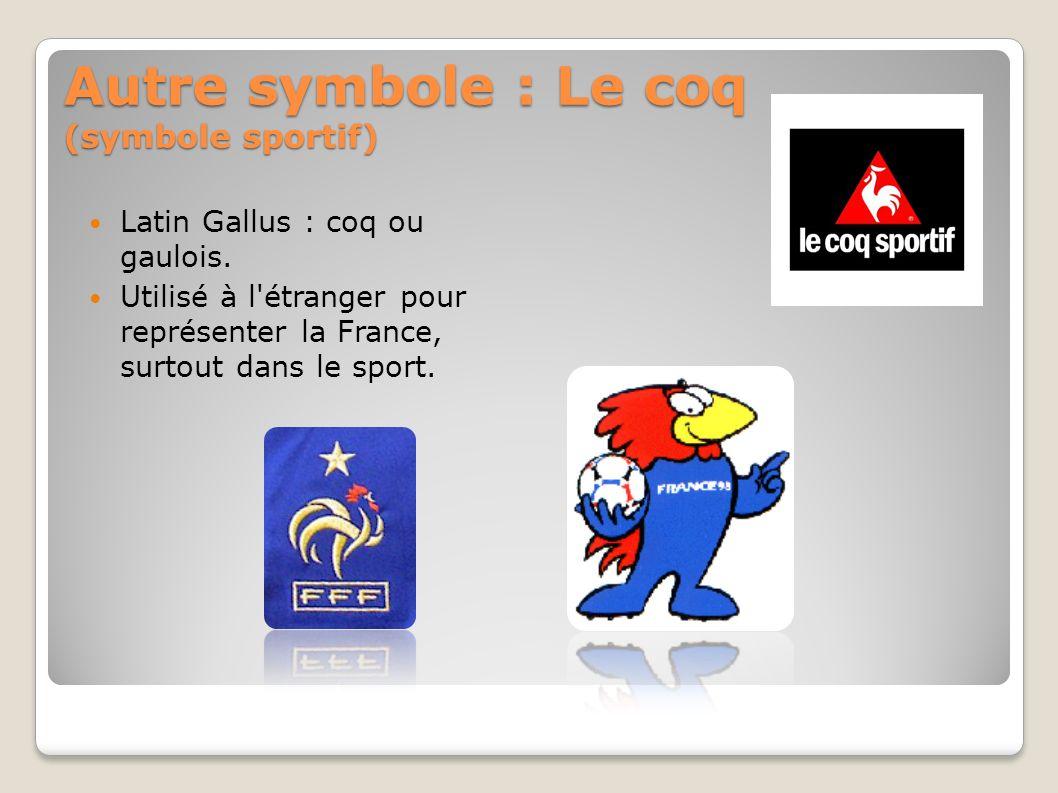 Autre symbole : Le coq (symbole sportif) Latin Gallus : coq ou gaulois.