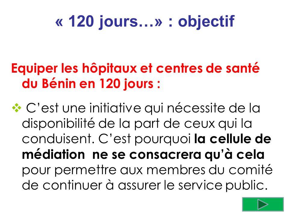 « 120 jours…» : objectif Equiper les hôpitaux et centres de santé du Bénin en 120 jours : Cest une initiative qui nécessite de la disponibilité de la part de ceux qui la conduisent.