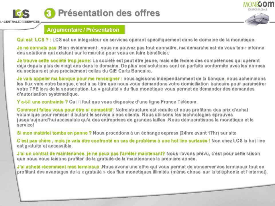 Argumentaire / Présentation Présentation des offres Qui est LCS ? : LCS est un intégrateur de services opérant spécifiquement dans le domaine de la mo