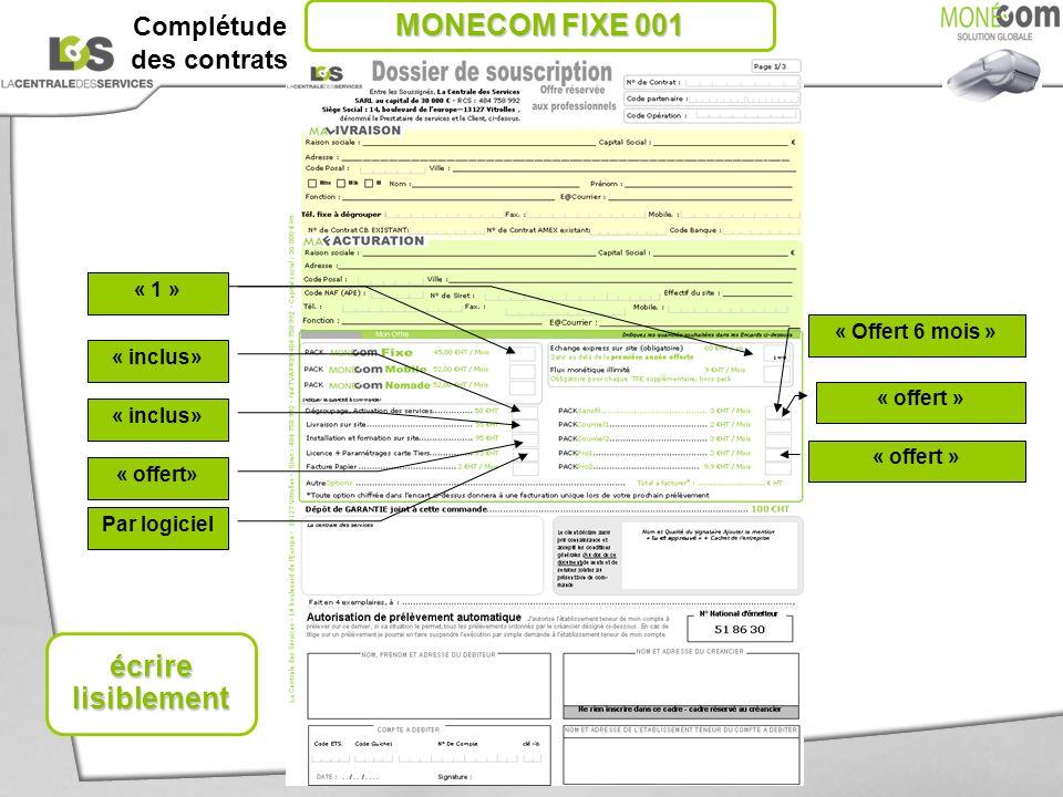 « 1 » « Offert 6 mois » « offert » « 1 » « inclus» « offert» Par logiciel écrire lisiblement MONECOM FIXE 001 Complétude des contrats