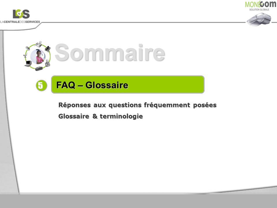 Sommaire FAQ – Glossaire Réponses aux questions fréquemment posées Glossaire & terminologie