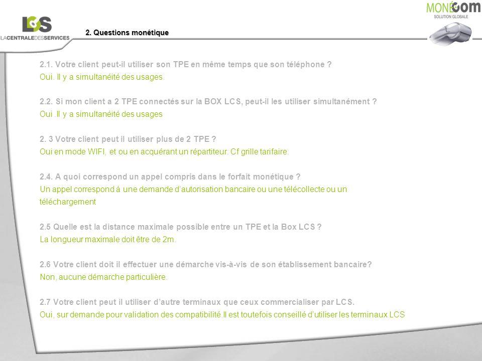 2. Questions monétique 2.1. Votre client peut-il utiliser son TPE en même temps que son téléphone ? Oui. Il y a simultanéité des usages. 2.2. Si mon c