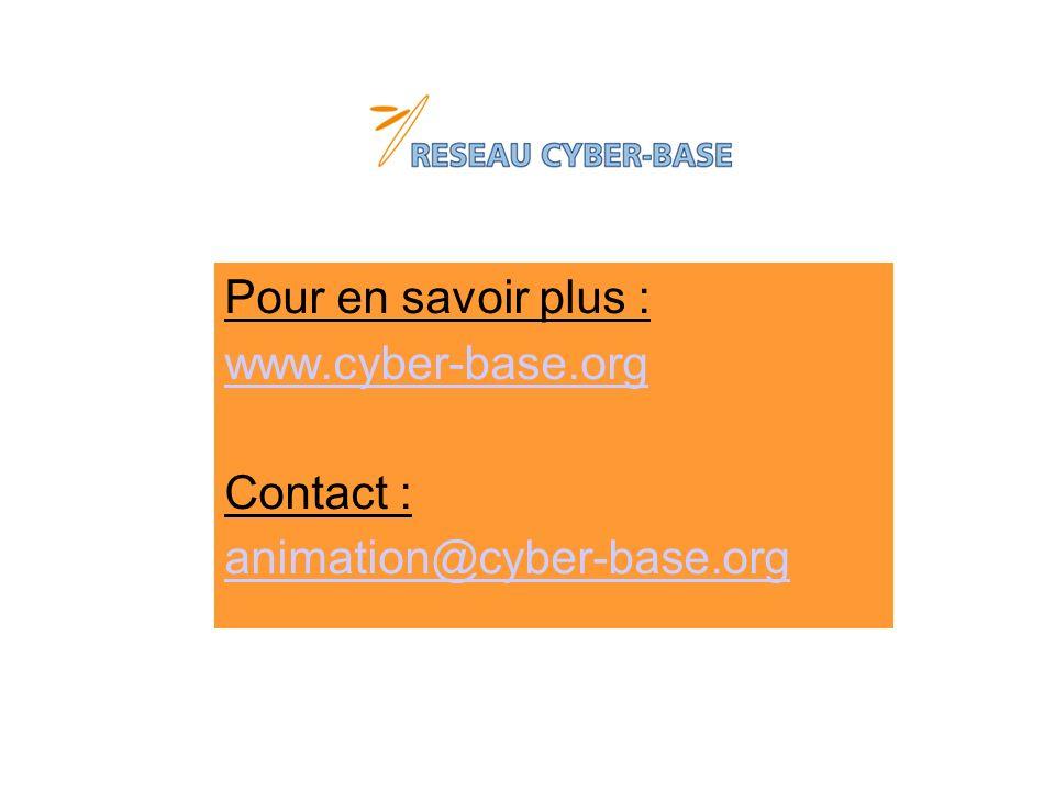Pour en savoir plus : www.cyber-base.org Contact : animation@cyber-base.org