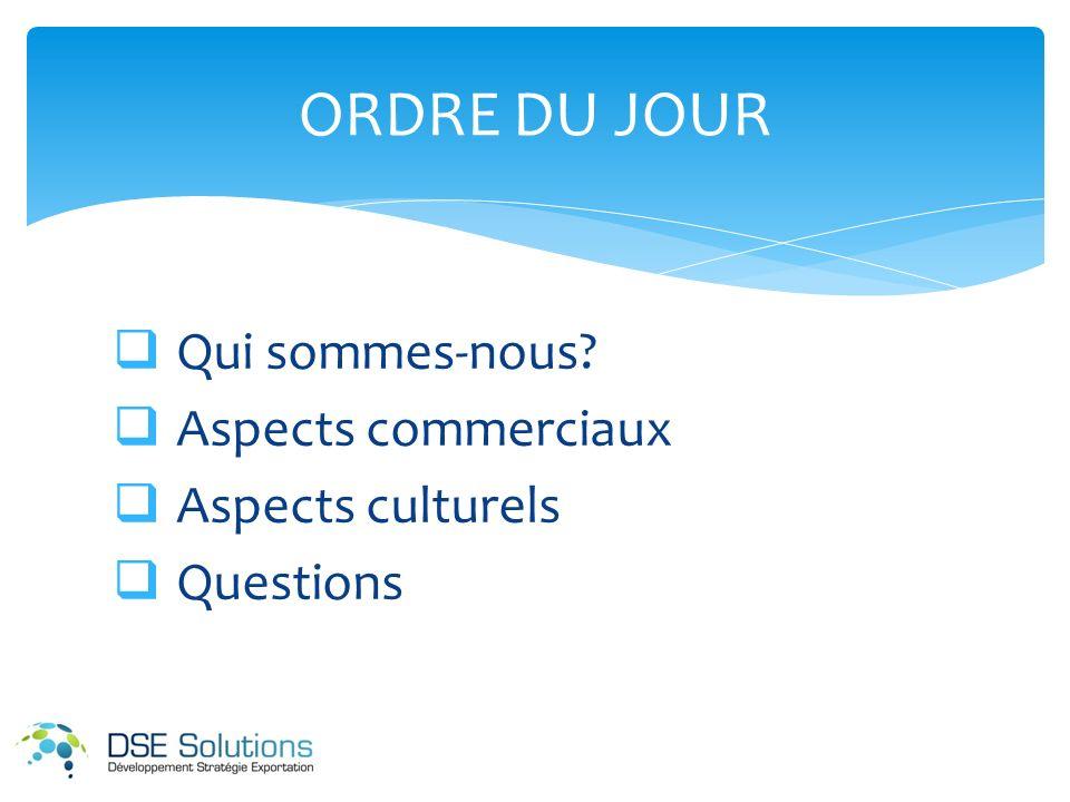 Qui sommes-nous? Aspects commerciaux Aspects culturels Questions ORDRE DU JOUR