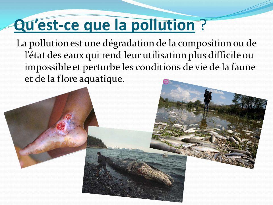 Quest-ce que la pollution ? La pollution est une dégradation de la composition ou de létat des eaux qui rend leur utilisation plus difficile ou imposs
