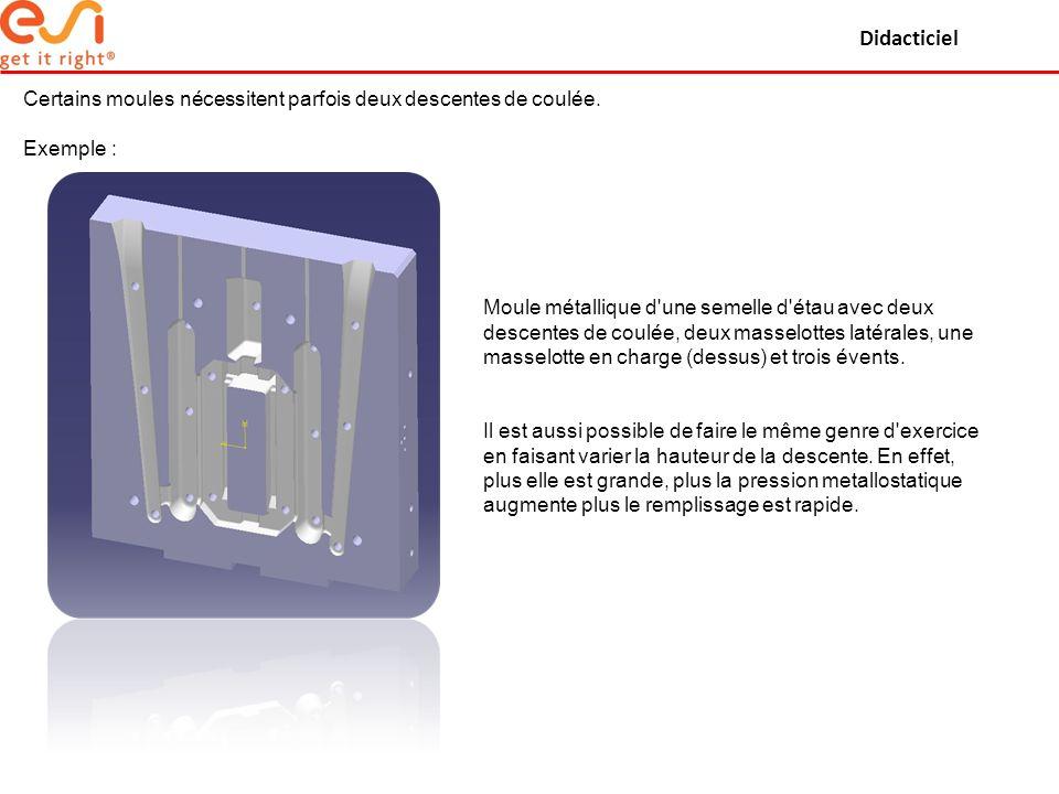 Didacticiel Certains moules nécessitent parfois deux descentes de coulée. Exemple : Moule métallique d'une semelle d'étau avec deux descentes de coulé