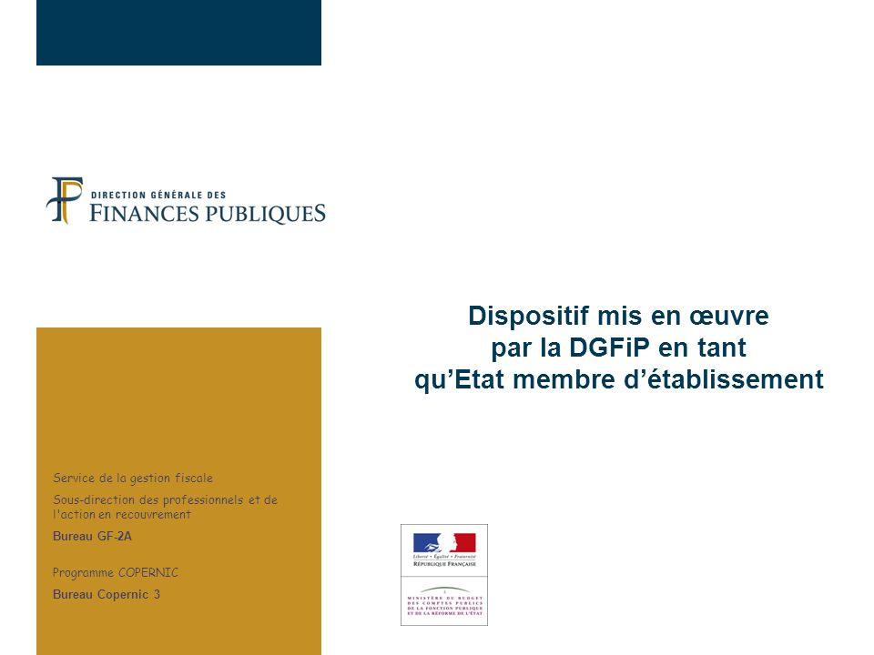 Dispositif mis en œuvre par la DGFiP en tant quEtat membre détablissement Service de la gestion fiscale Sous-direction des professionnels et de l'acti