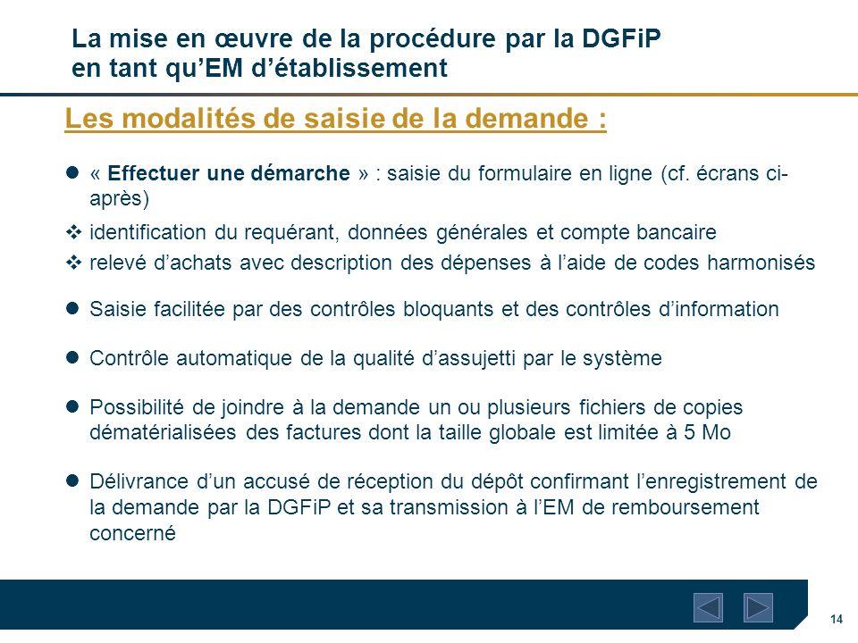 14 La mise en œuvre de la procédure par la DGFiP en tant quEM détablissement Les modalités de saisie de la demande : « Effectuer une démarche » : sais