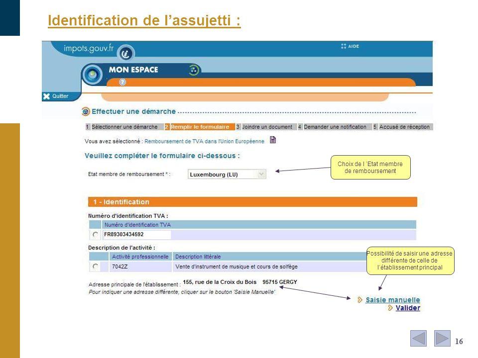 Identification de lassujetti : 16 Choix de l Etat membre de remboursement Possibilité de saisir une adresse différente de celle de létablissement prin
