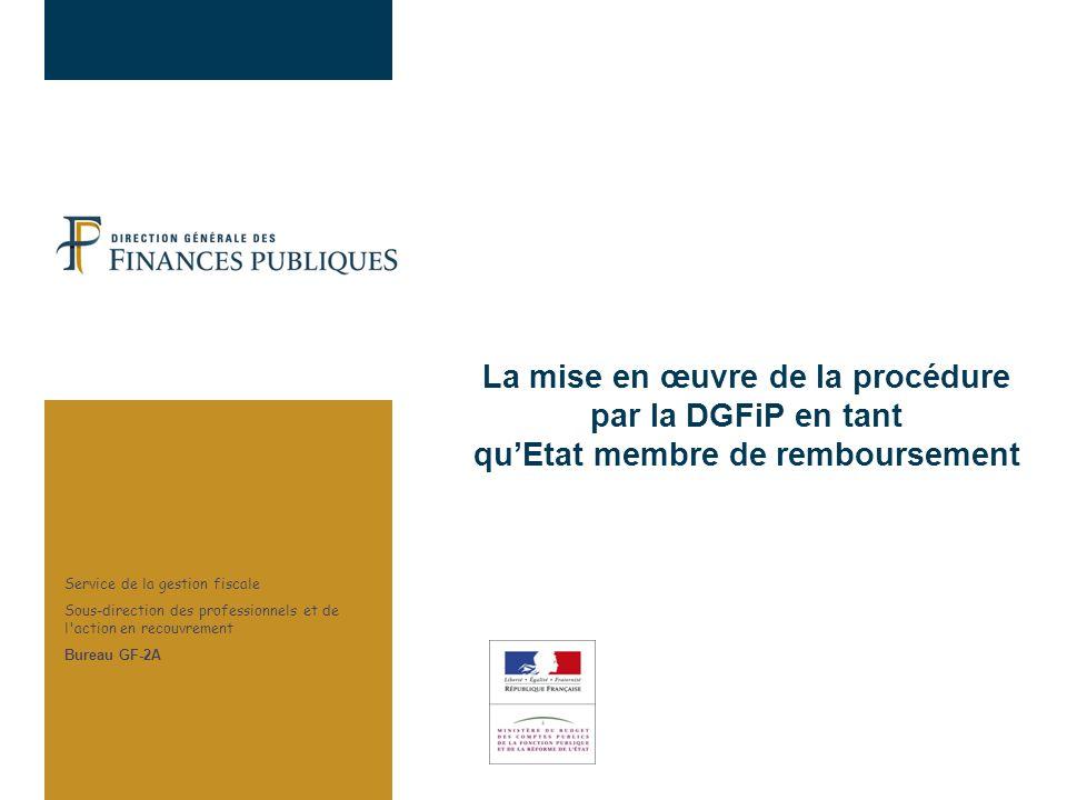 La mise en œuvre de la procédure par la DGFiP en tant quEtat membre de remboursement Service de la gestion fiscale Sous-direction des professionnels e