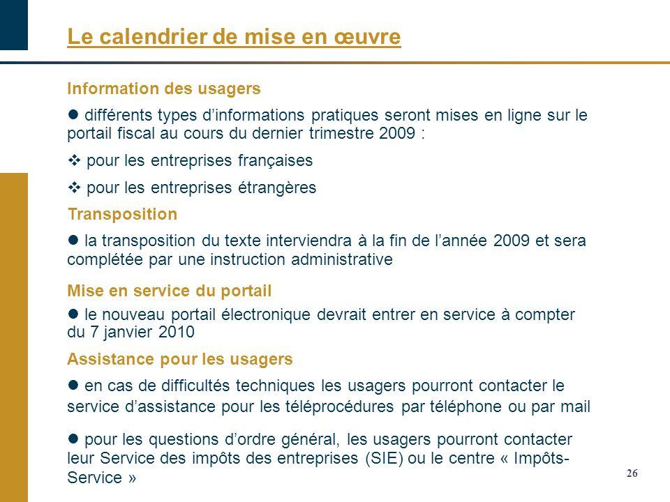 Le calendrier de mise en œuvre 26 Information des usagers différents types dinformations pratiques seront mises en ligne sur le portail fiscal au cour