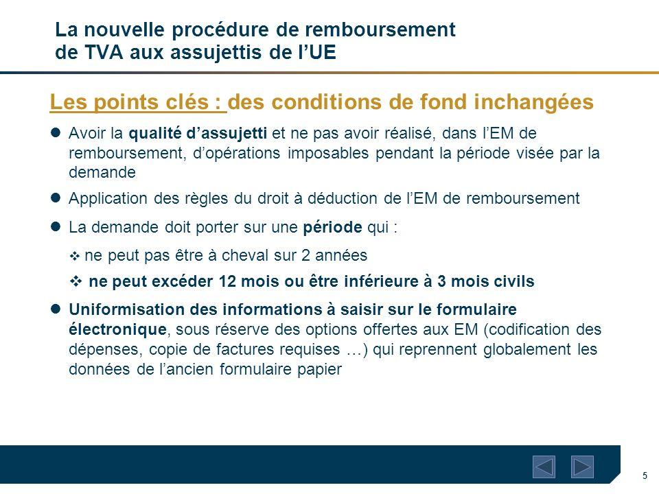 5 La nouvelle procédure de remboursement de TVA aux assujettis de lUE Les points clés : des conditions de fond inchangées Avoir la qualité dassujetti