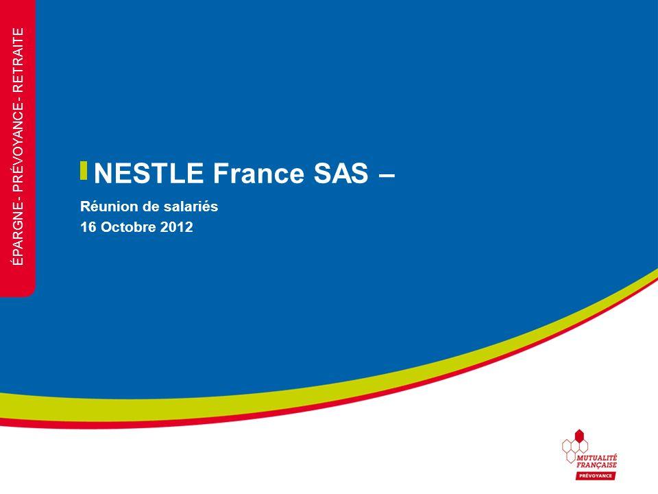 ÉPARGNE - PRÉVOYANCE - RETRAITE NESTLE France SAS – Réunion de salariés 16 Octobre 2012