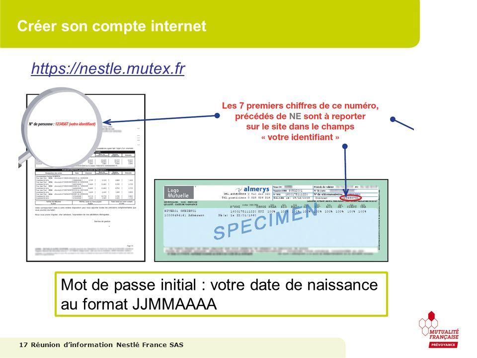 Créer son compte internet 17 https://nestle.mutex.fr Mot de passe initial : votre date de naissance au format JJMMAAAA Réunion dinformation Nestlé Fra